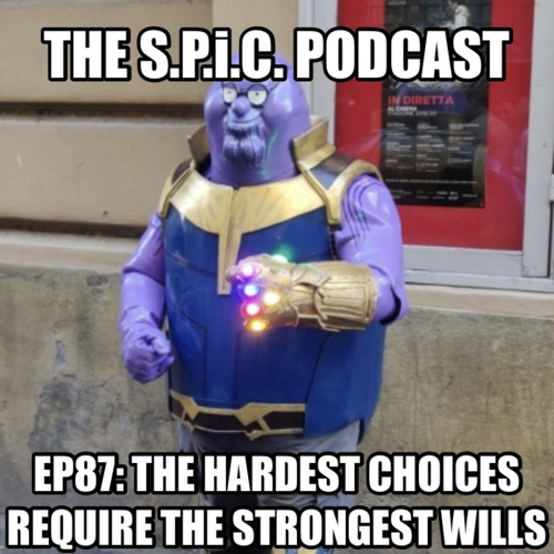The S.P.i.C. Podcast EP87: The Hardest Choices Require The Strongest Wills