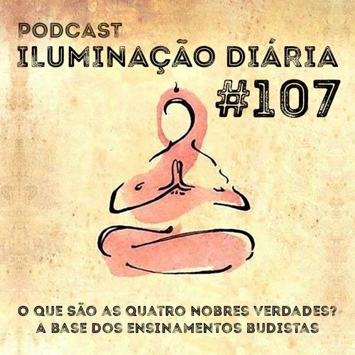 #107 - O Que São as Quatro Nobres Verdades? A base dos ensinamentos budistas