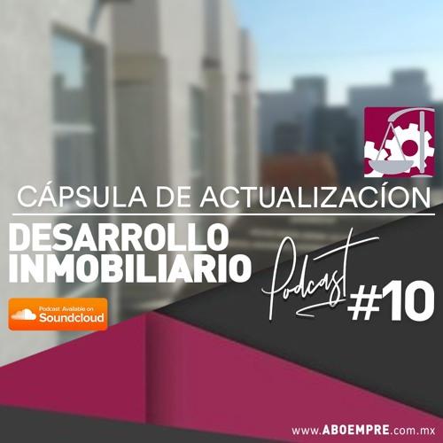 Desarrollo Inmobiliario - Cápsula de actualización semanal #10
