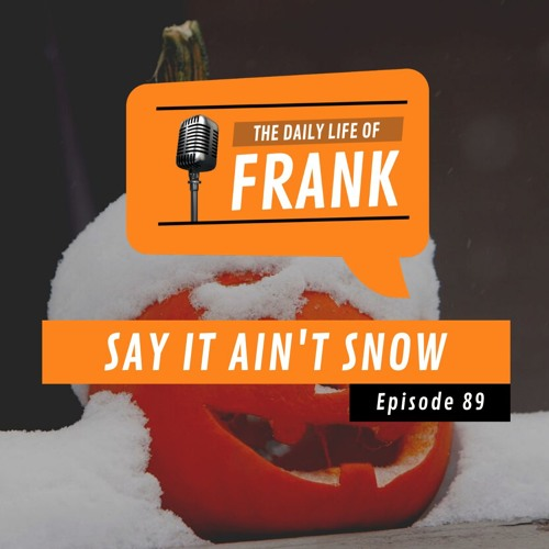 Say It Ain't Snow  (The Daily Life of Frank)