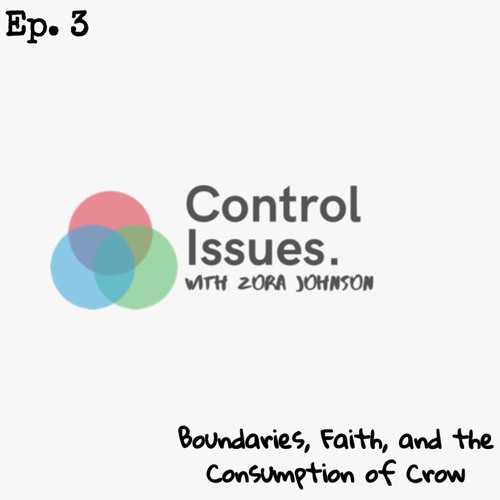 Control Issues Ep .3 (Boundaries, Faith, and the Consumption of Crow) w/ Bethany E.