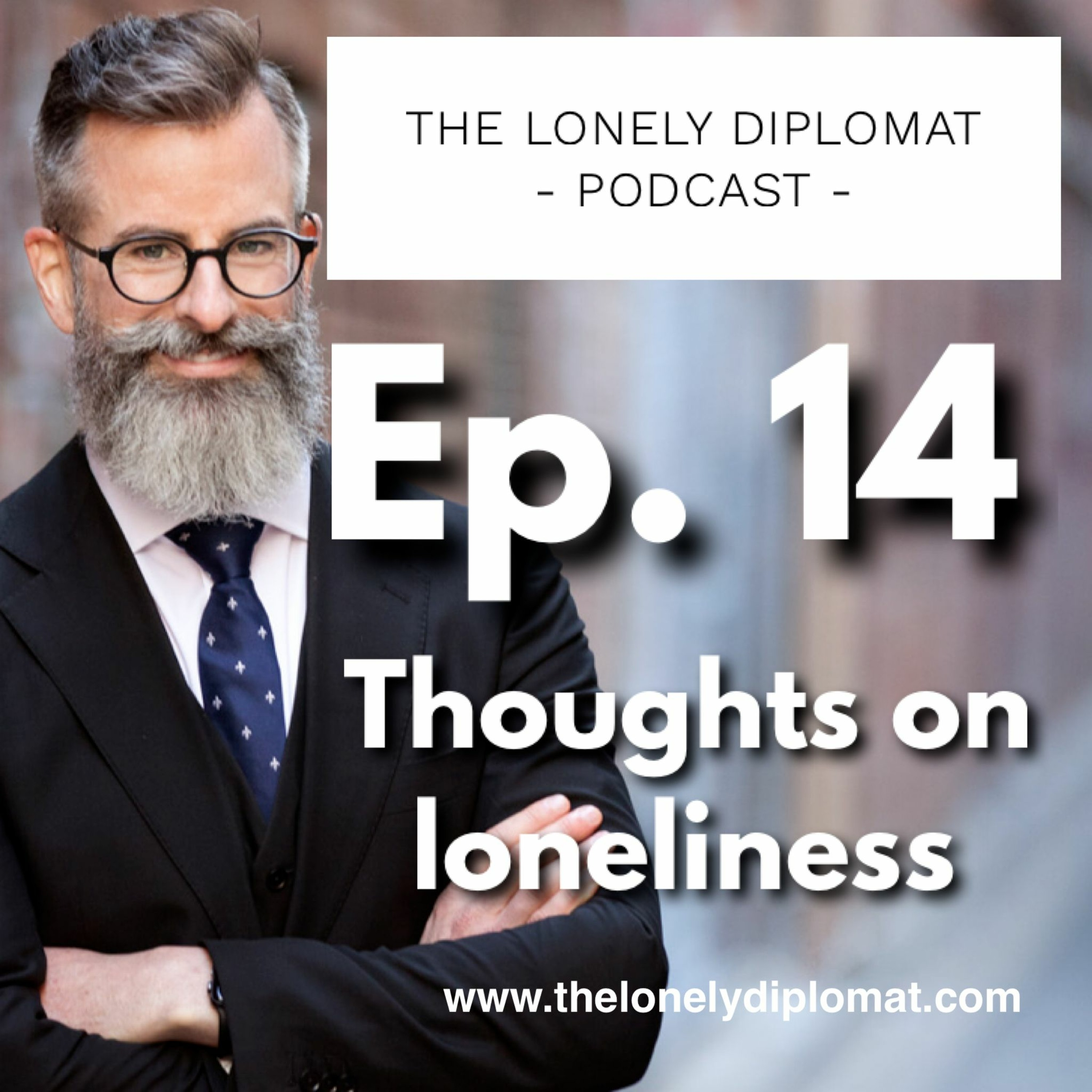 Ep. 14 - Thoughts on loneliness