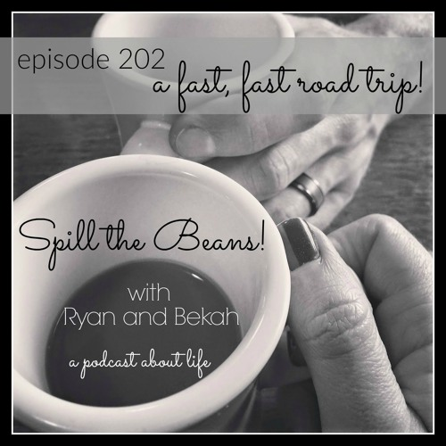 Spill the Beans Episode 202: A Fast Fast Road Trip
