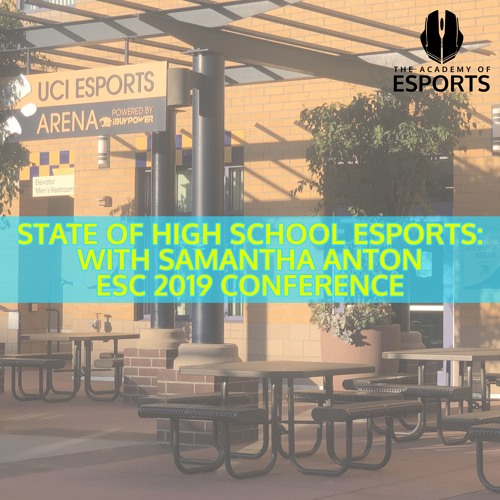 State of High School Esports: With Samantha Anton (ESC 2019 Conference)