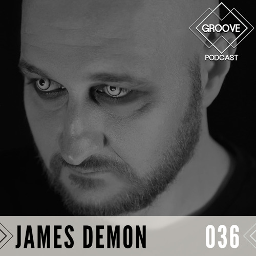 GROOVE Podcast 036 | 2019 - James Demon