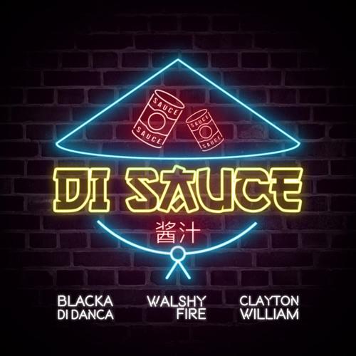 """Di Sauce""- Blacka Di Danca ft. Walshy Fire & Clayton William"