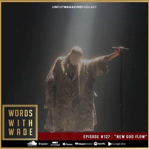 "WordsWithWade Podcast Episode #127 | ""New God Flow""."