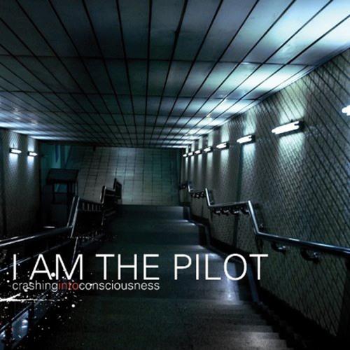 I Am the Pilot - Crashing Into Consciousness