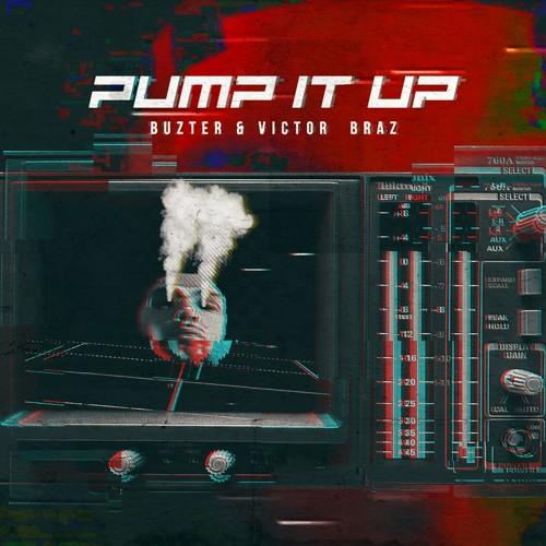 Buzter & Victor Braz - PUMP IT UP