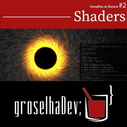 Groselha no Buraco #2 - Shaders