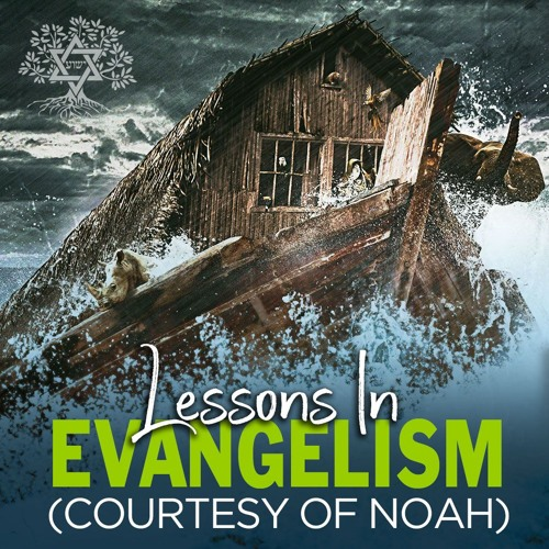 Lessons In Evangelism (Courtesy of Noah)