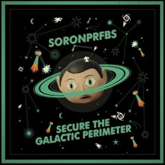 The Soronprfbs - Secure The Galactic Perimeter