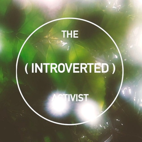 The (Introverted) Activist by Kate Radford, Episode One: 'It all starts with hello....'