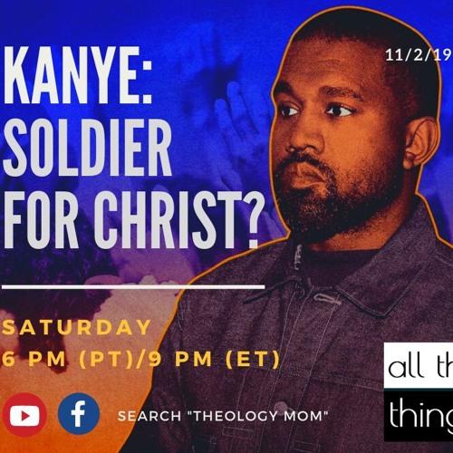 Kanye: Soldier For Christ? || 11/2/19