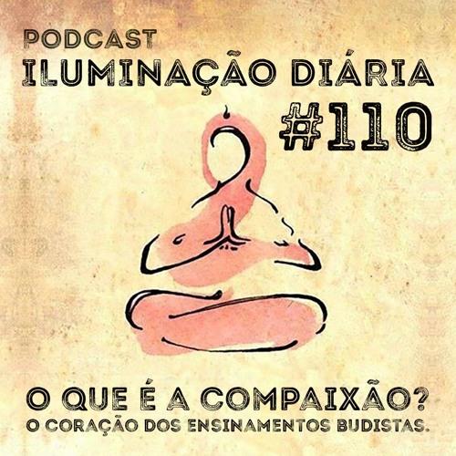 #110 - O que é a compaixão? O coração dos ensinamentos budistas