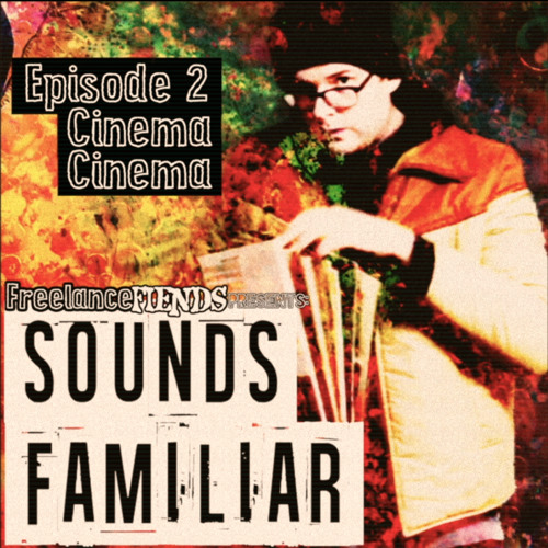 Sounds Familiar #2: Cinema Cinema
