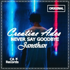 Creative Ades ft. Janethan - Never Say Goodbye
