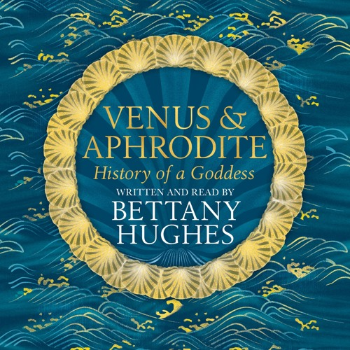 Venus and Aphrodite, written and read by Bettany Hughes