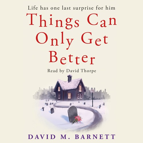 Things Can Only Get Better by David M Barnett, Read by David Thorpe