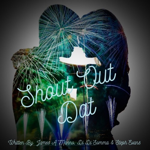 Shout Out Dat - James A Manno , Di Di Somma & Steph Evans
