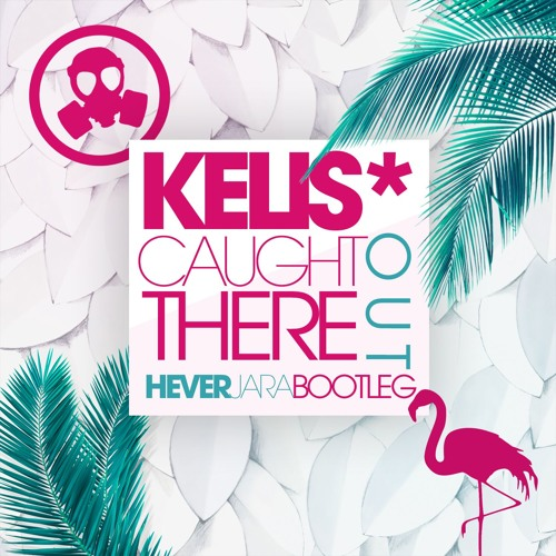 Kelis - Caught Out There (Hever Jara Bootleg)