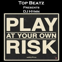 Top Beatz Presents - DJ Hymn Play At Your Own Risk Freestyle Mix