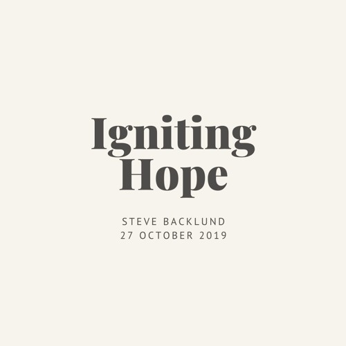 Igniting Hope. Steve Backlund // 27.10.19