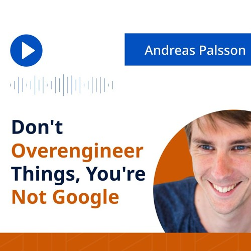 Podcast #8 Andreas Palsson: Don't Overengineer Things, You're Not Google