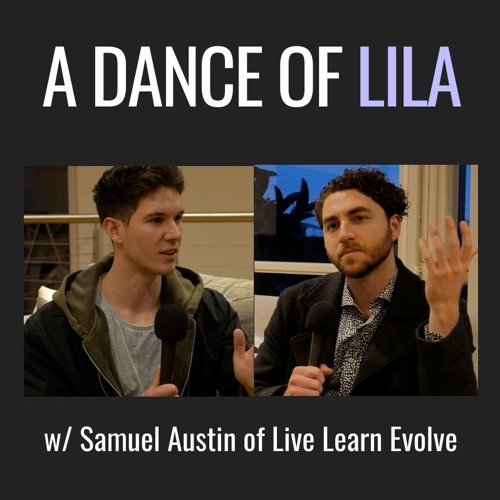 E33 | A Dance Of Lila, with Samuel Austin of Live Learn Evolve