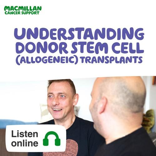 Understanding donor stem cell (allogeneic) transplants