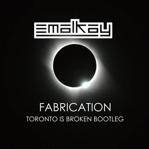 Emalkay - Fabrication (Toronto Is Broken Bootleg) [FREE DOWNLOAD!]