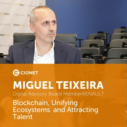 Miguel Teixeira, Renault Europe - Blockchain, Unifying Ecosystems and Attracting Talent