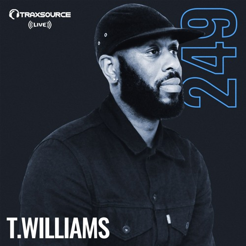 Traxsource LIVE! #249 with T.Williams