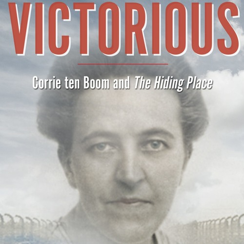 Victorious: Corrie ten Boom and The Hiding Place - Kurt and Kate with Stan Guthrie