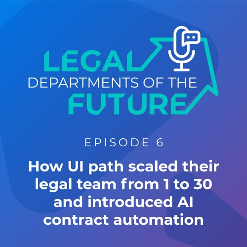 Ep 6: How UI path scaled their legal team from 1 to 30 and introduced AI contract automation.