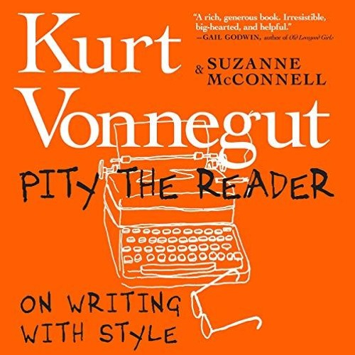 Pity the Reader: On Writing With Style by Suzanne McConnell & Kurt Vonnegut