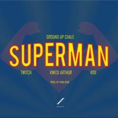 Twitch 4EVA,Kwesi Arthur,KiDi-Superman (Prod. By Yung Demz)