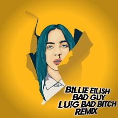 Billie Eilish - Bad Guy (Lu!G Bad Bitch Remix)[Bass House]