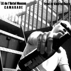 LK De L'Hotel Moscou - Camarade (prod. Kindred Beats)