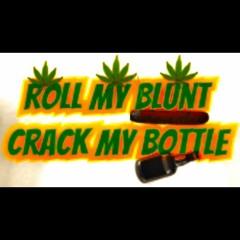 Roll My Blunt Crack My Bottle
