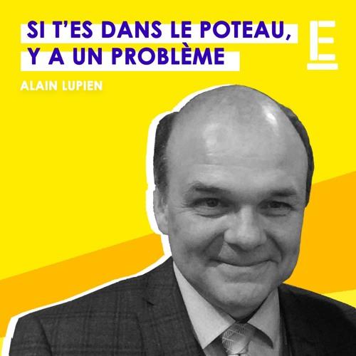 """""""Si t'es dans le poteau, y a un problème"""" - Entrevue avec Alain Lupien"""