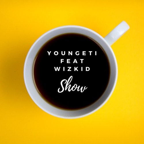 Youngeti ft Wizkid -  Show