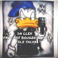 DA LLEX - FAUT PAS BOUGER LA TETE *BLE SALVA (FULL CLICK ON --->> BUY <<--- FREE DOWNLOAD)