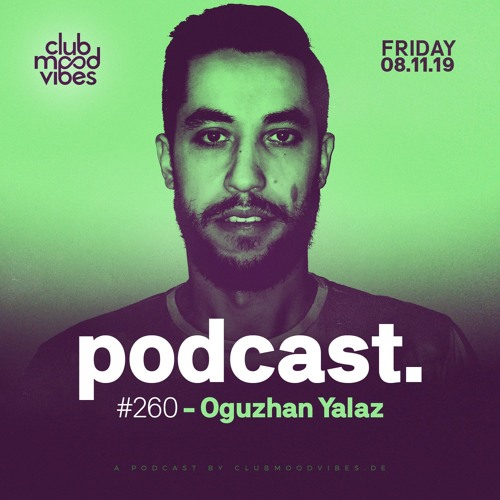 Club Mood Vibes Podcast #260: Oguzhan Yalaz