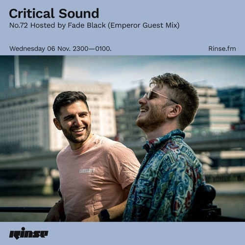 Critical Sound no.72 | Hosted by Fade Black + Emperor (Guest Mix) | Rinse FM | 03.10.2019
