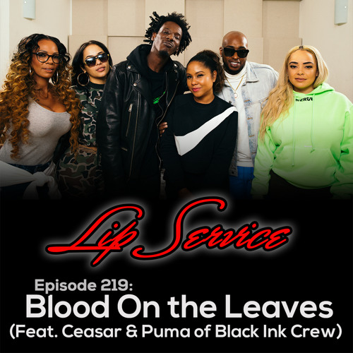 Episode 219: Blood On the Leaves (Feat. Ceasar & Puma of Black Ink Crew)