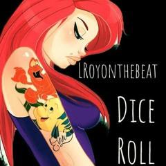 Dice Roll - LRoyonthebeat