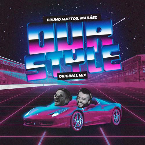 Bruno Mattos, Marãez - Our Style (Original Mix)