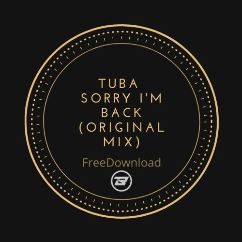 Tuba - Sorry I'm Back (Original Mix)