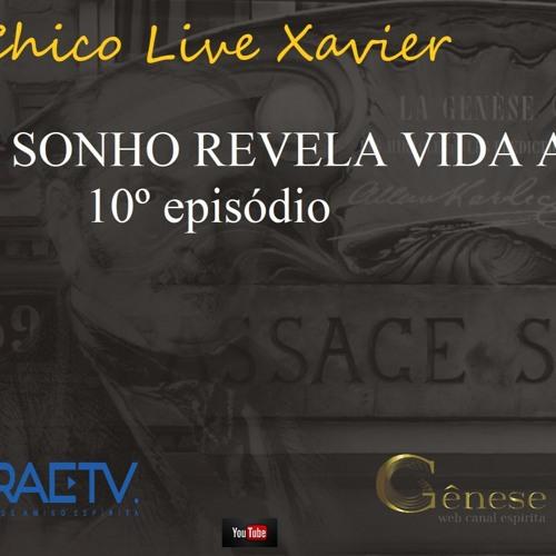 CHICO LIVE XAVIER - 010 - Sonho revela vida anterior - Carlos A Braga Costa